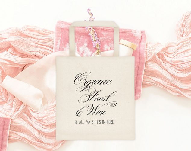 Organic Food Wine & All My Shit Funny Tote Bag