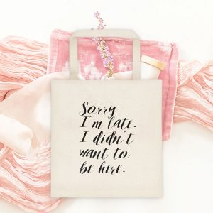 Sorry I'm Late I Didn't Want to Be Here TOTE BAG