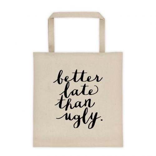 Funny Tote Bag - Better Late Than Ugly