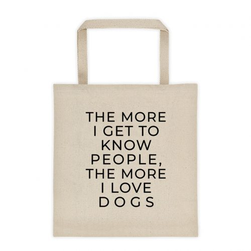 Dog Lover Funny Tote Bag - The More I Get to Know People The More I love Dogs Tote Bag