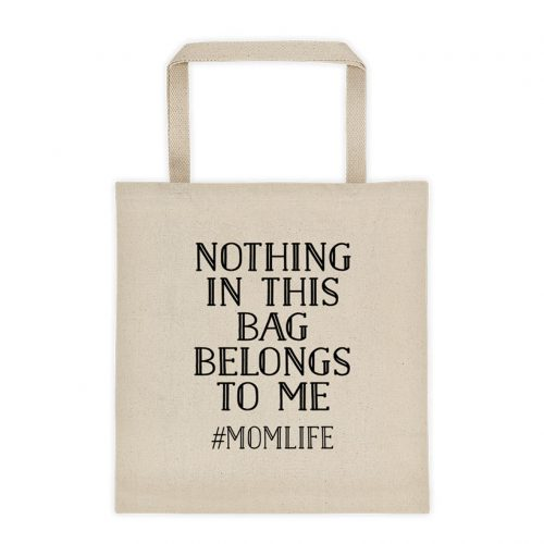 Funny Mom Life Tote Bag - Nothing in this bag Belongs to me