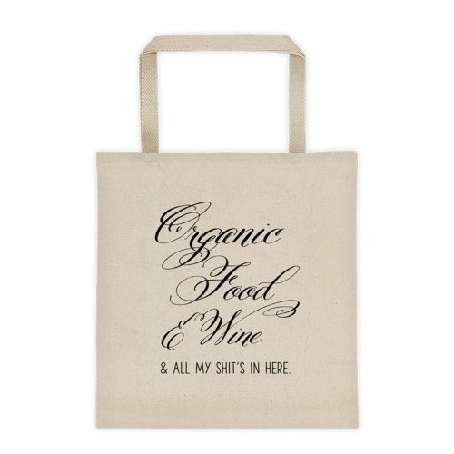 Organic Food Wine & All My Shit Funny Tote Bag
